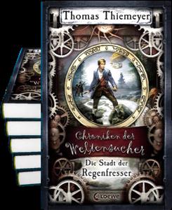 Chroniken der Weltensucher (1): Die Stadt der Regenfresser - Erster Teil des Jugendbuchzyklus von Thomas Thiemeyer